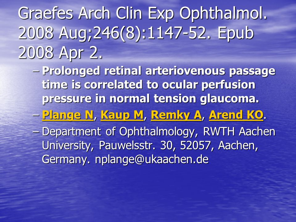 Graefes Arch Clin Exp Ophthalmol. 2008 Aug;246(8):1147-52. Epub 2008 Apr 2. –Prolonged retinal arteriovenous passage time is correlated to ocular perf