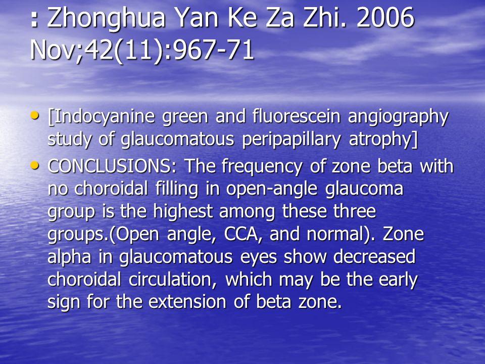 : Zhonghua Yan Ke Za Zhi. 2006 Nov;42(11):967-71 [Indocyanine green and fluorescein angiography study of glaucomatous peripapillary atrophy] [Indocyan