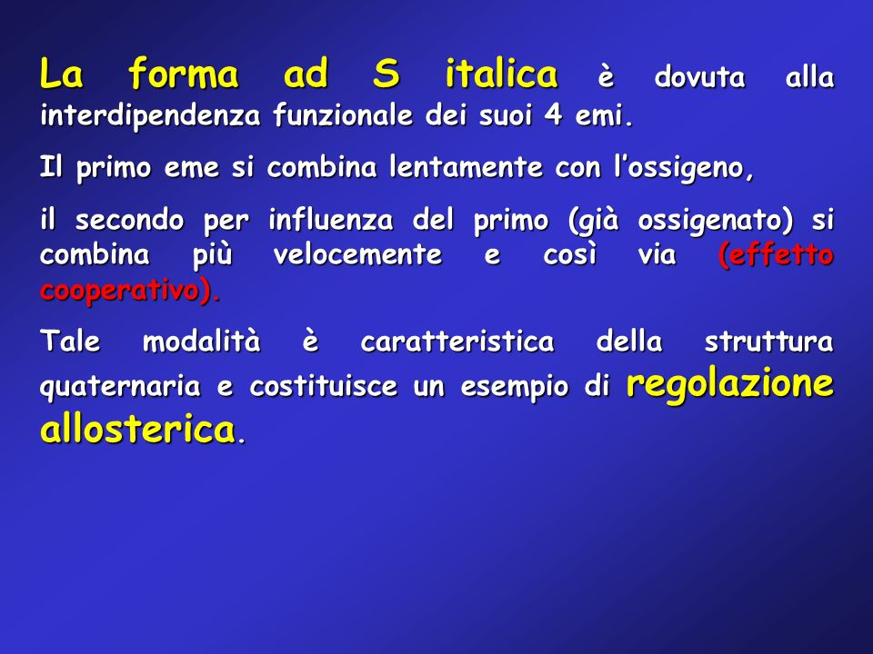 La forma ad S italica è dovuta alla interdipendenza funzionale dei suoi 4 emi. Il primo eme si combina lentamente con lossigeno, il secondo per influe