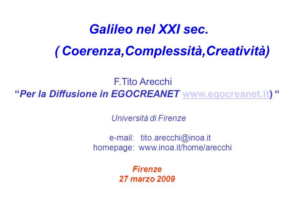 Galileo nel XXI sec. ( Coerenza,Complessità,Creatività) F.Tito Arecchi Per la Diffusione in EGOCREANET www.egocreanet.it) www.egocreanet.it Università