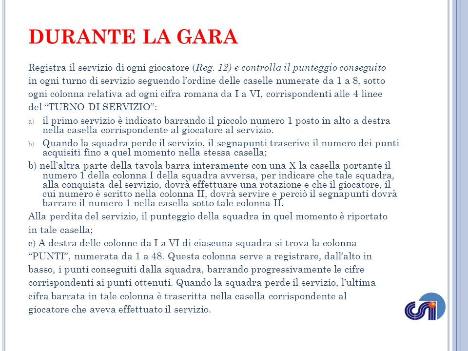 DURANTE LA GARA Registra il servizio di ogni giocatore ( Reg. 12) e controlla il punteggio conseguito in ogni turno di servizio seguendo lordine delle