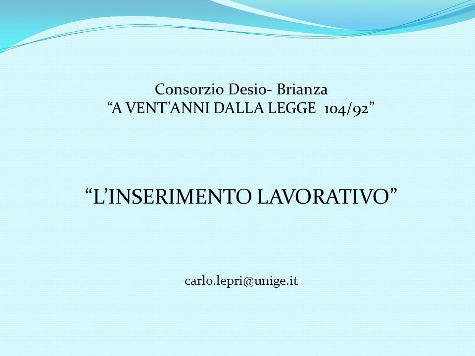 Consorzio Desio- Brianza A VENTANNI DALLA LEGGE 104/92 LINSERIMENTO LAVORATIVO carlo.lepri@unige.it