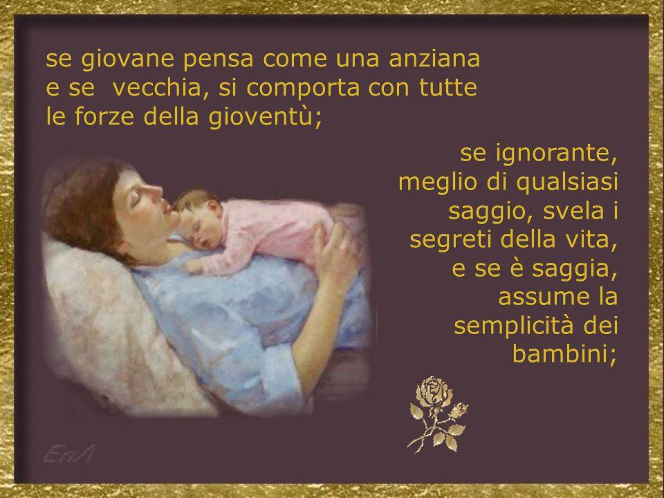 Una semplice donna, per limmenso suo amore, ha un poco poco di Dio; e per la costanza della sua dedizione, ha molto dellAngelo;