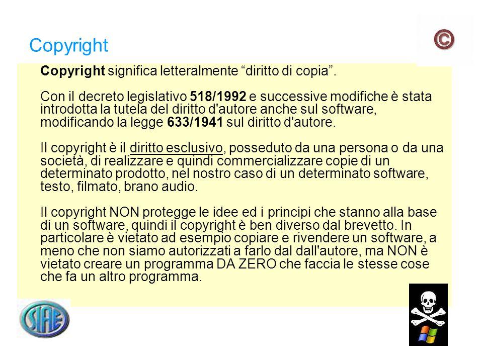 Copyright Copyright significa letteralmente diritto di copia. Con il decreto legislativo 518/1992 e successive modifiche è stata introdotta la tutela
