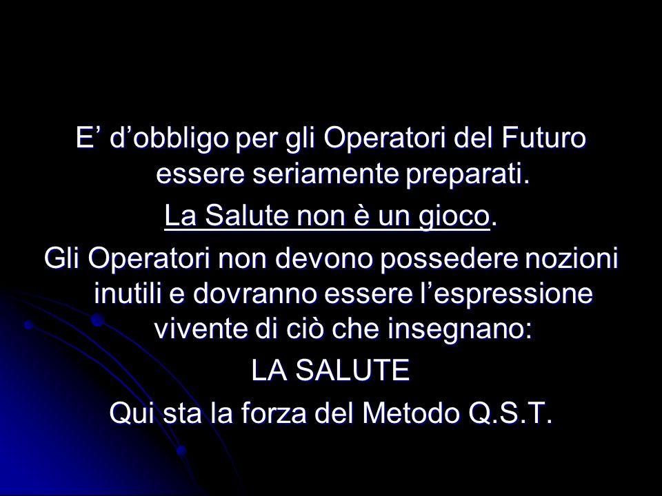 E dobbligo per gli Operatori del Futuro essere seriamente preparati. La Salute non è un gioco. Gli Operatori non devono possedere nozioni inutili e do