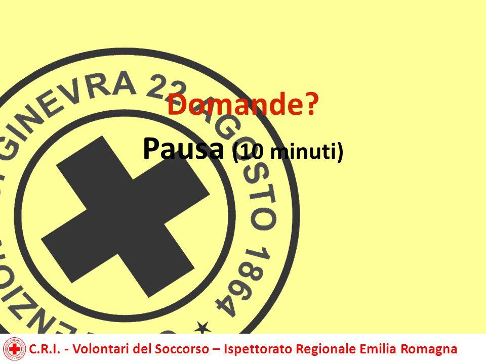C.R.I. - Volontari del Soccorso – Ispettorato Regionale Emilia Romagna Pausa (10 minuti) Domande?