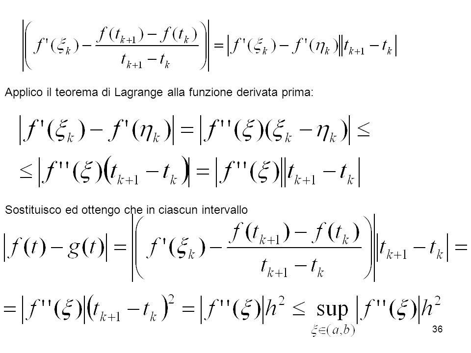 36 Applico il teorema di Lagrange alla funzione derivata prima: Sostituisco ed ottengo che in ciascun intervallo