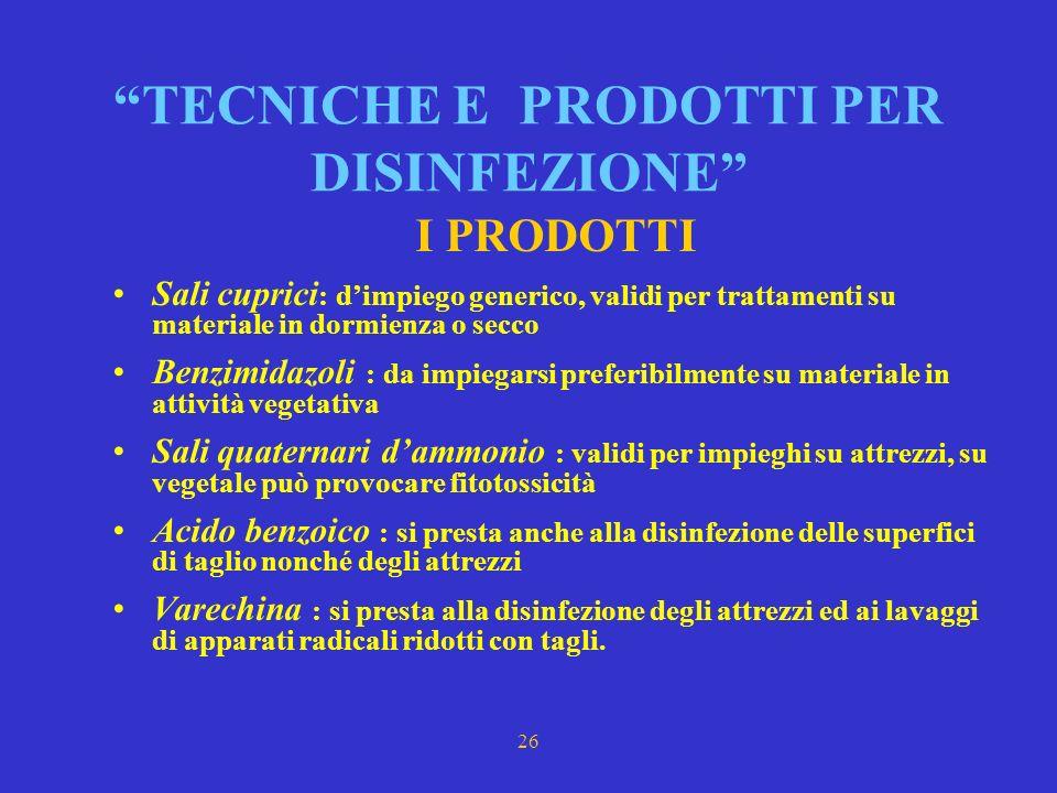 25 TECNICHE E PRODOTTI PER DISINFEZIONE La DISINFEZIONE ha lo scopo di: evitare la diffusione di propaguli di organismi patogeni rendere inattivi i pr