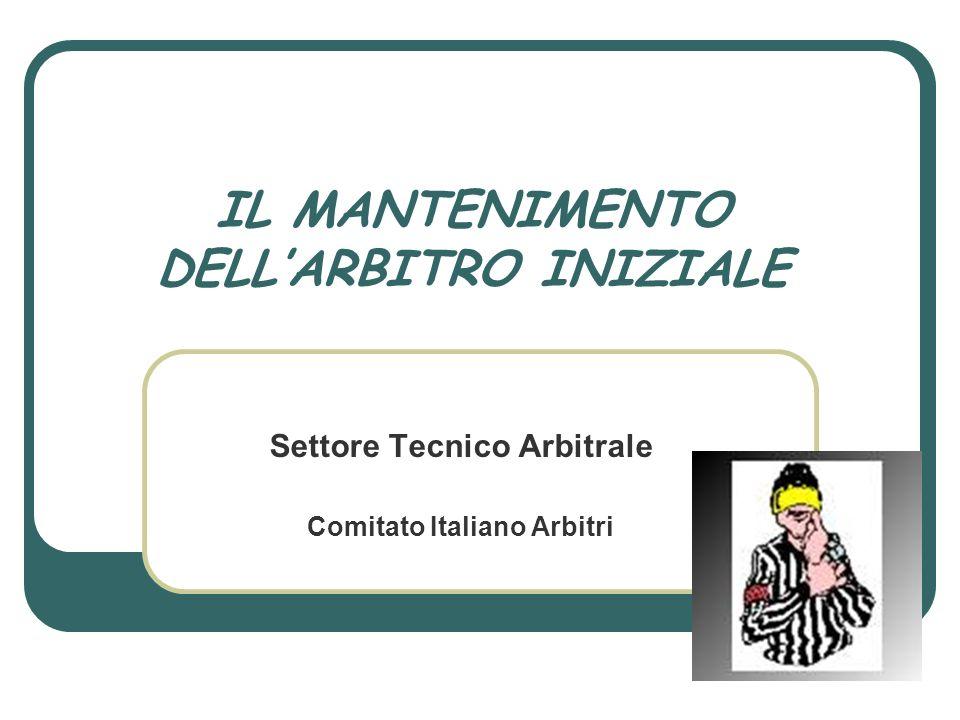 IL MANTENIMENTO DELLARBITRO INIZIALE Settore Tecnico Arbitrale Comitato Italiano Arbitri