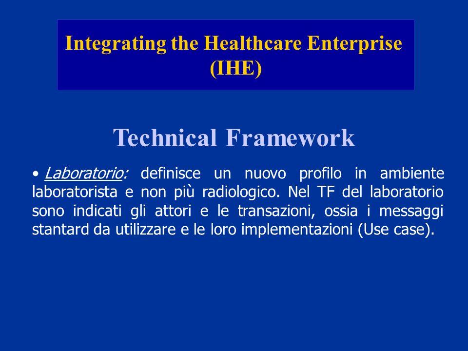 Integrating the Healthcare Enterprise (IHE) Technical Framework Laboratorio: definisce un nuovo profilo in ambiente laboratorista e non più radiologic