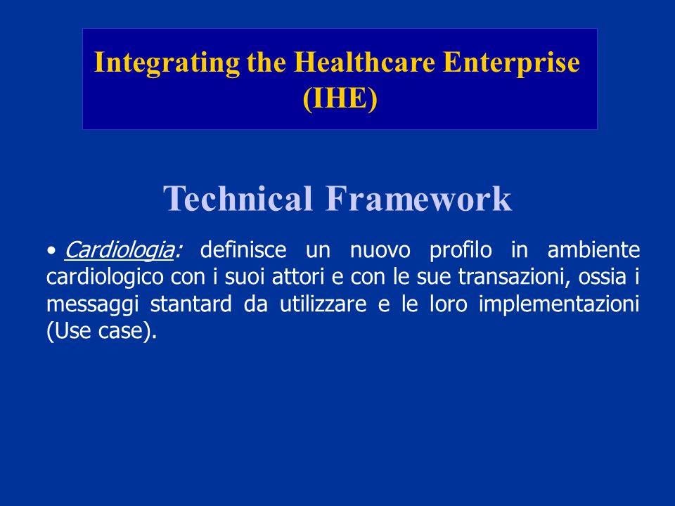 Integrating the Healthcare Enterprise (IHE) Technical Framework Cardiologia: definisce un nuovo profilo in ambiente cardiologico con i suoi attori e c