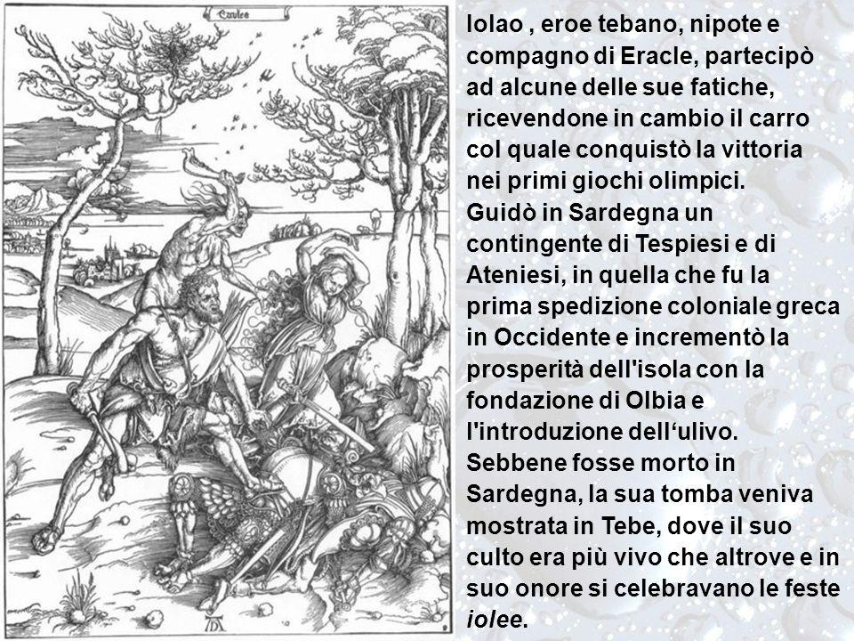 Iolao, eroe tebano, nipote e compagno di Eracle, partecipò ad alcune delle sue fatiche, ricevendone in cambio il carro col quale conquistò la vittoria