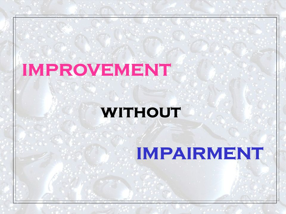 IMPROVEMENT without IMPAIRMENT