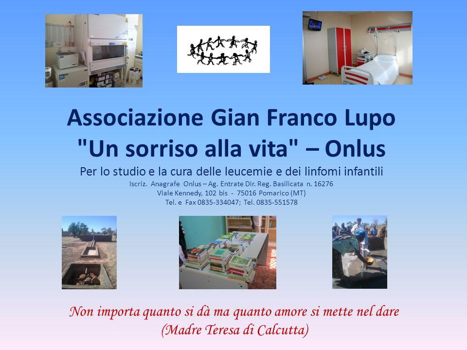 LAssociazione Gian Franco Lupo Un sorriso alla vita – ONLUS nasce dallesperienza di una famiglia di un piccolo centro lucano, Pomarico, che ha inizio nel maggio 2003, quando il piccolo Gian Franco, di 10 anni, viene colpito da leucemia acuta.