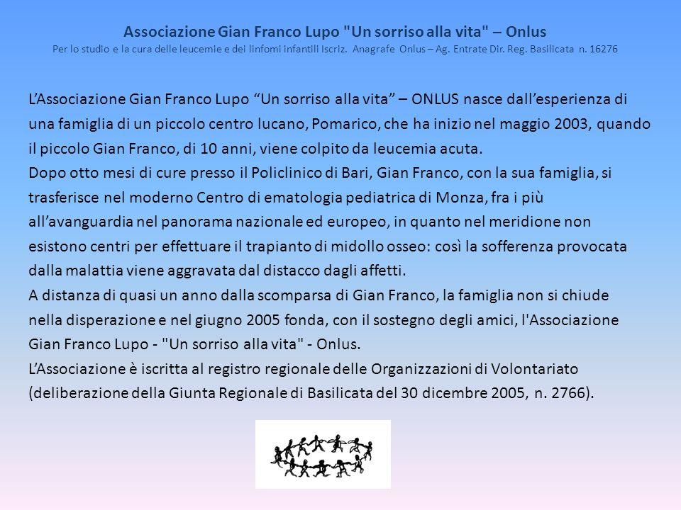 LAssociazione Gian Franco Lupo Un sorriso alla vita – ONLUS nasce dallesperienza di una famiglia di un piccolo centro lucano, Pomarico, che ha inizio