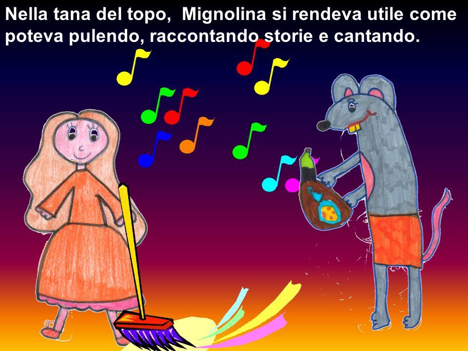 Nella tana del topo, Mignolina si rendeva utile come poteva pulendo, raccontando storie e cantando.