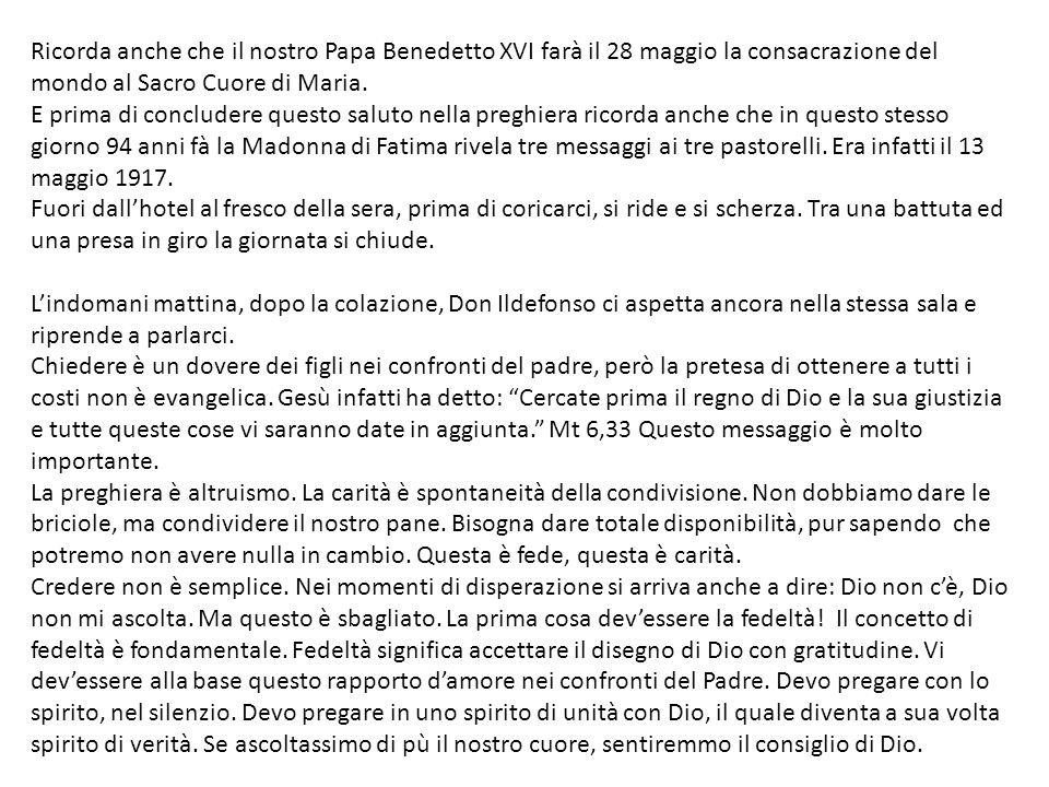Ricorda anche che il nostro Papa Benedetto XVI farà il 28 maggio la consacrazione del mondo al Sacro Cuore di Maria. E prima di concludere questo salu