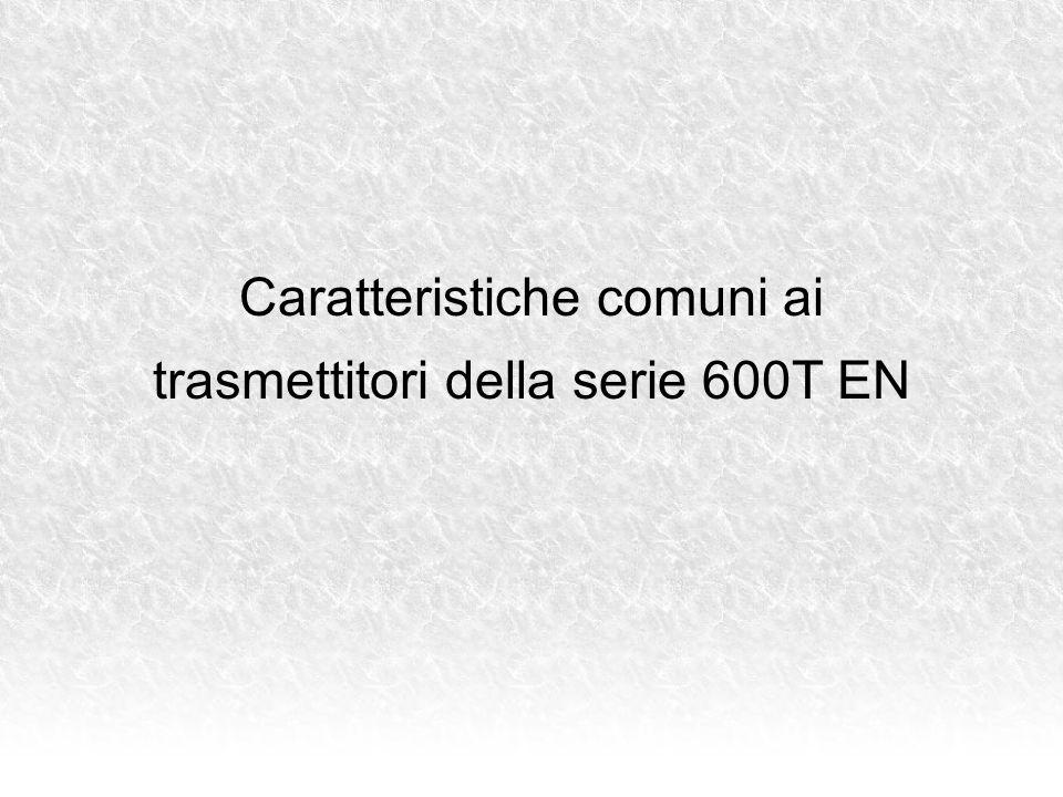 Caratteristiche comuni ai trasmettitori della serie 600T EN
