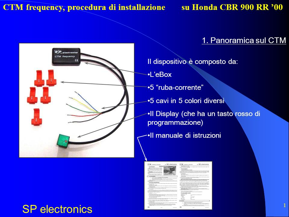 CTM frequency, procedura di installazione SP electronics su Honda CBR 900 RR 00 1 1. Panoramica sul CTM Il dispositivo è composto da: LeBox 5 ruba-cor
