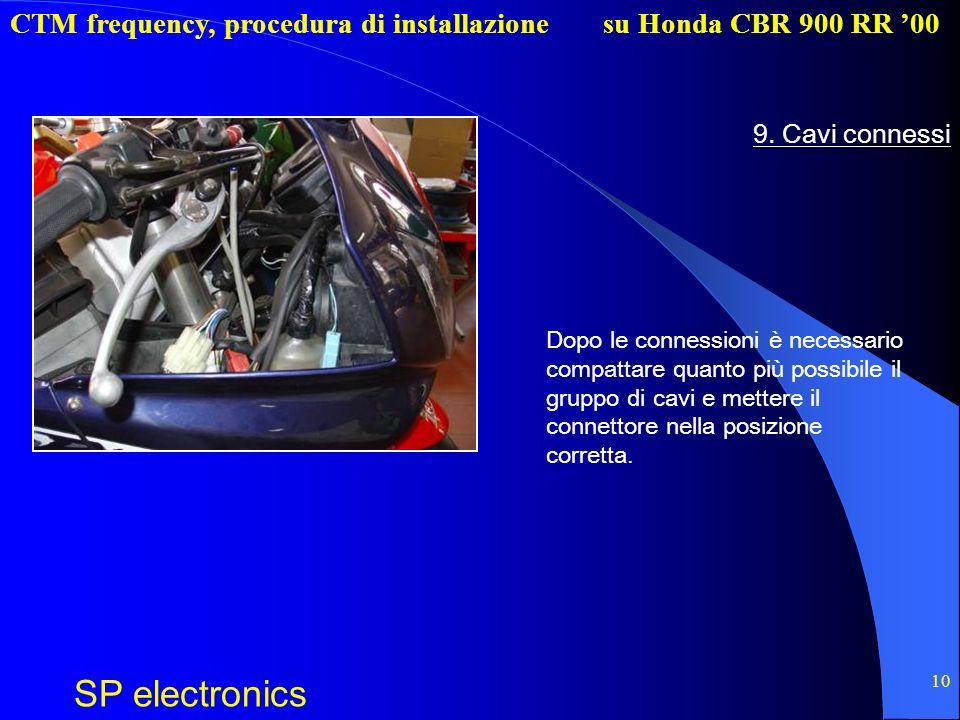 CTM frequency, procedura di installazione SP electronics su Honda CBR 900 RR 00 10 9. Cavi connessi Dopo le connessioni è necessario compattare quanto
