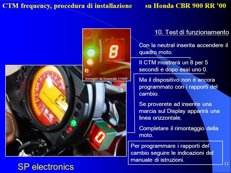 CTM frequency, procedura di installazione SP electronics su Honda CBR 900 RR 00 12 10. Test di funzionamento Con la neutral inserita accendere il quad
