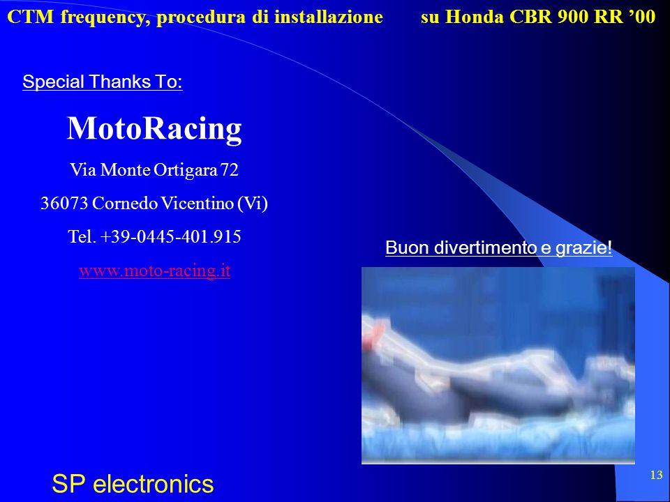 CTM frequency, procedura di installazione SP electronics su Honda CBR 900 RR 00 13 MotoRacing Via Monte Ortigara 72 36073 Cornedo Vicentino (Vi) Tel.