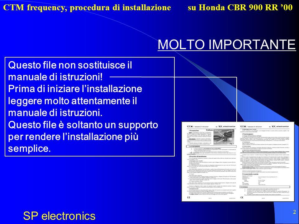 CTM frequency, procedura di installazione SP electronics su Honda CBR 900 RR 00 2 MOLTO IMPORTANTE Questo file non sostituisce il manuale di istruzioni.