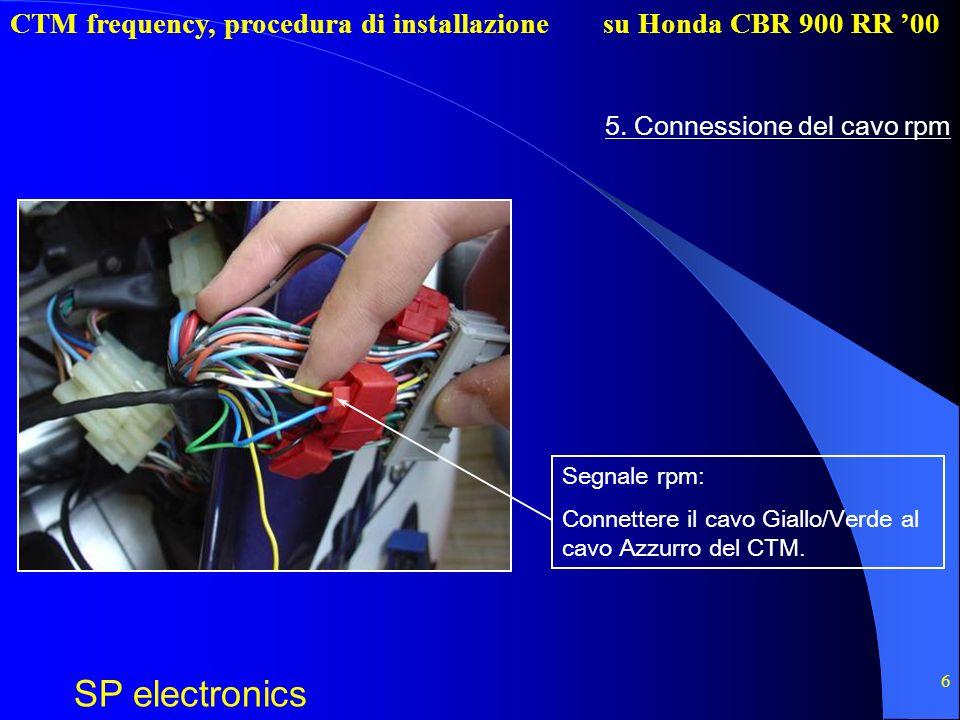 CTM frequency, procedura di installazione SP electronics su Honda CBR 900 RR 00 6 5. Connessione del cavo rpm Segnale rpm: Connettere il cavo Giallo/V