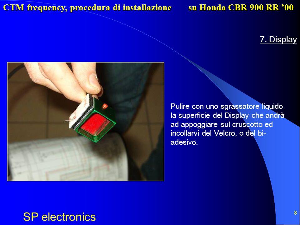 CTM frequency, procedura di installazione SP electronics su Honda CBR 900 RR 00 8 7. Display Pulire con uno sgrassatore liquido la superficie del Disp