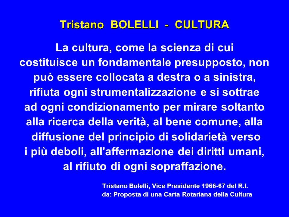 Tristano BOLELLI - CULTURA La cultura, come la scienza di cui costituisce un fondamentale presupposto, non può essere collocata a destra o a sinistra,