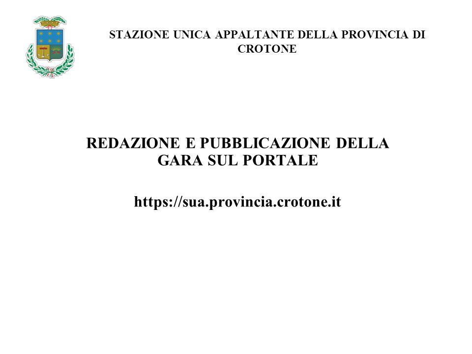 REDAZIONE E PUBBLICAZIONE DELLA GARA SUL PORTALE https://sua.provincia.crotone.it STAZIONE UNICA APPALTANTE DELLA PROVINCIA DI CROTONE