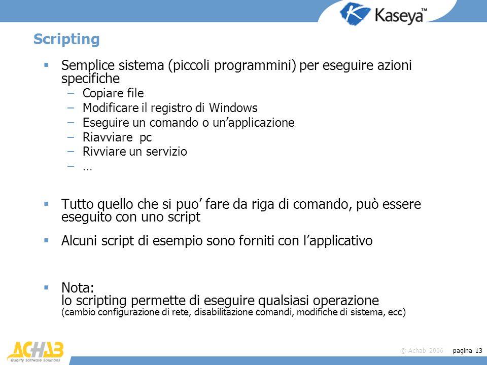 © Achab 2006 pagina 13 Scripting Semplice sistema (piccoli programmini) per eseguire azioni specifiche –Copiare file –Modificare il registro di Window