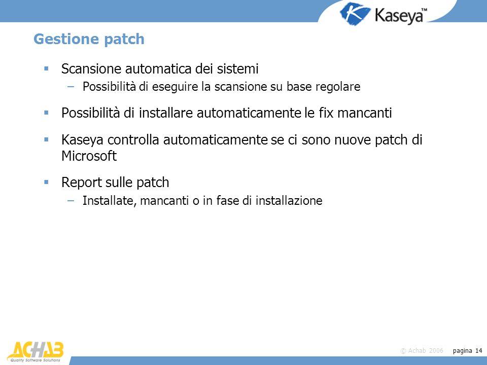 © Achab 2006 pagina 14 Gestione patch Scansione automatica dei sistemi –Possibilità di eseguire la scansione su base regolare Possibilità di installar
