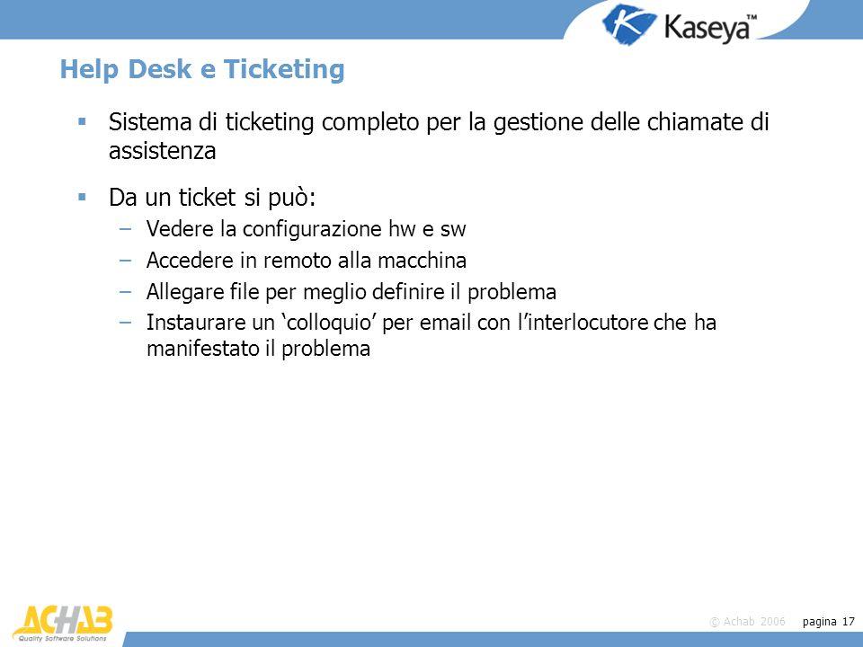 © Achab 2006 pagina 17 Help Desk e Ticketing Sistema di ticketing completo per la gestione delle chiamate di assistenza Da un ticket si può: –Vedere l