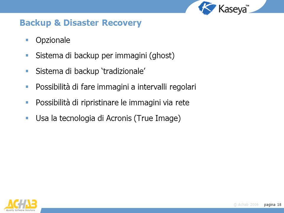 © Achab 2006 pagina 18 Backup & Disaster Recovery Opzionale Sistema di backup per immagini (ghost) Sistema di backup tradizionale Possibilità di fare