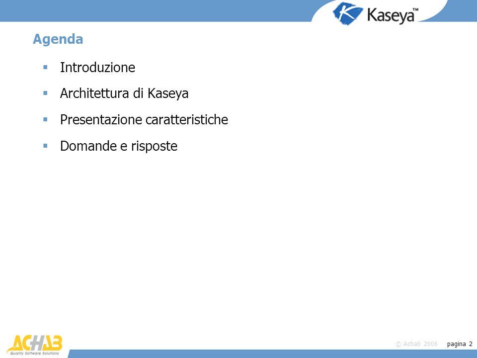© Achab 2006 pagina 13 Scripting Semplice sistema (piccoli programmini) per eseguire azioni specifiche –Copiare file –Modificare il registro di Windows –Eseguire un comando o unapplicazione –Riavviare pc –Rivviare un servizio –… Tutto quello che si puo fare da riga di comando, può essere eseguito con uno script Alcuni script di esempio sono forniti con lapplicativo Nota: lo scripting permette di eseguire qualsiasi operazione (cambio configurazione di rete, disabilitazione comandi, modifiche di sistema, ecc)