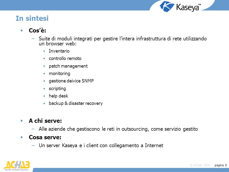 © Achab 2006 pagina 8 In sintesi Cosè: –Suite di moduli integrati per gestire lintera infrastruttura di rete utilizzando un browser web: Inventario co