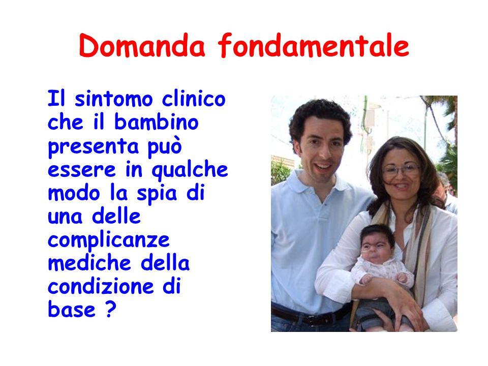 Domanda fondamentale Il sintomo clinico che il bambino presenta può essere in qualche modo la spia di una delle complicanze mediche della condizione d