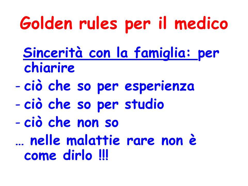 Golden rules per il medico Sincerità con la famiglia: per chiarire -ciò che so per esperienza -ciò che so per studio -ciò che non so … nelle malattie