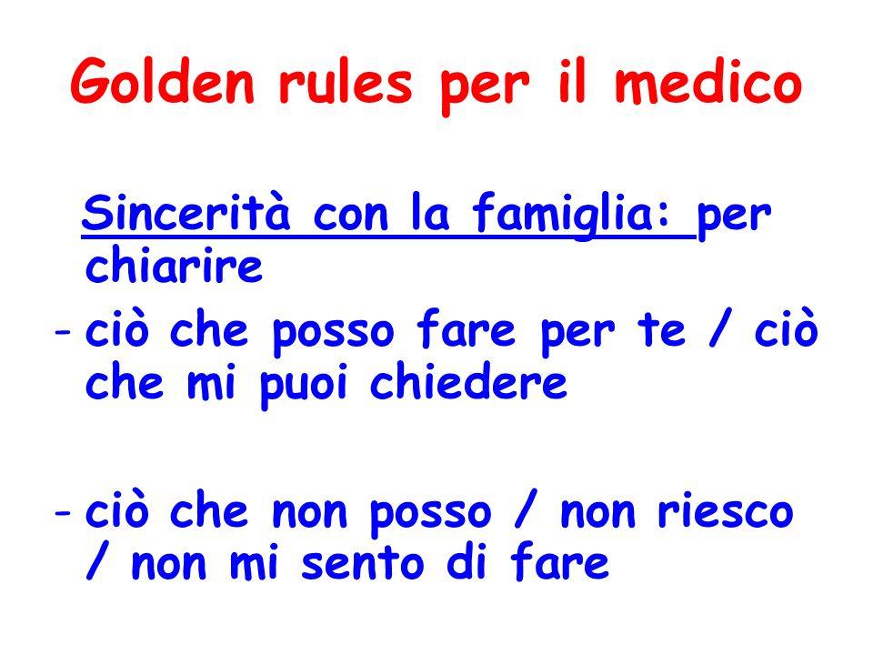 Golden rules per il medico Sincerità con la famiglia: per chiarire -ciò che posso fare per te / ciò che mi puoi chiedere -ciò che non posso / non ries