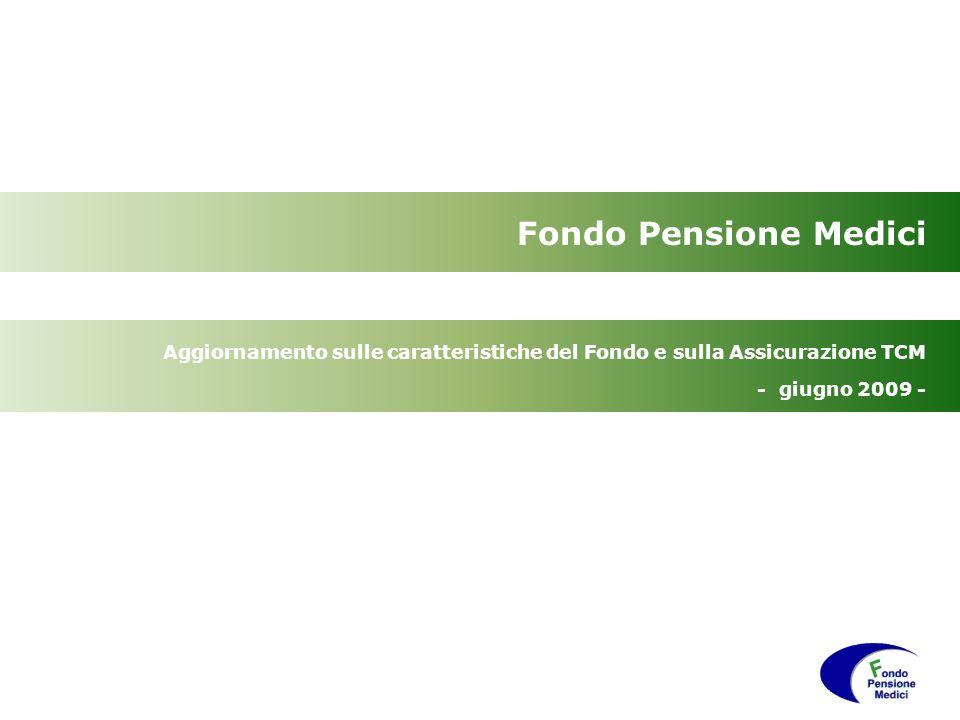 Fondo Pensione Medici Aggiornamento sulle caratteristiche del Fondo e sulla Assicurazione TCM - giugno 2009 -