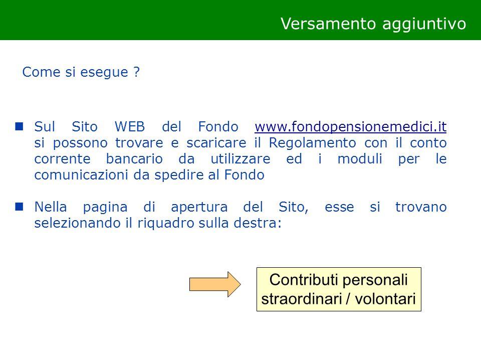 Versamento aggiuntivo Come si esegue ? Sul Sito WEB del Fondo www.fondopensionemedici.it si possono trovare e scaricare il Regolamento con il conto co