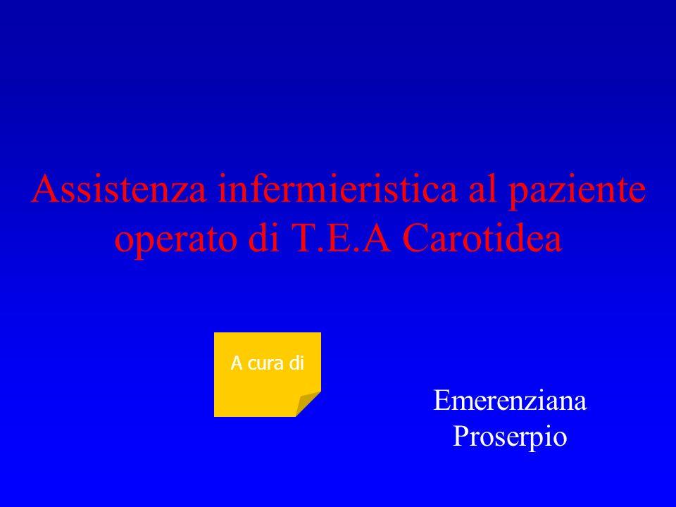 Assistenza infermieristica al paziente operato di T.E.A Carotidea Emerenziana Proserpio A cura di