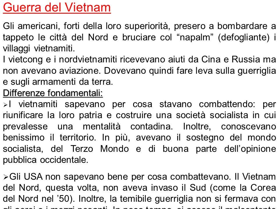 Guerra del Vietnam Gli americani, forti della loro superiorità, presero a bombardare a tappeto le città del Nord e bruciare col napalm (defogliante) i