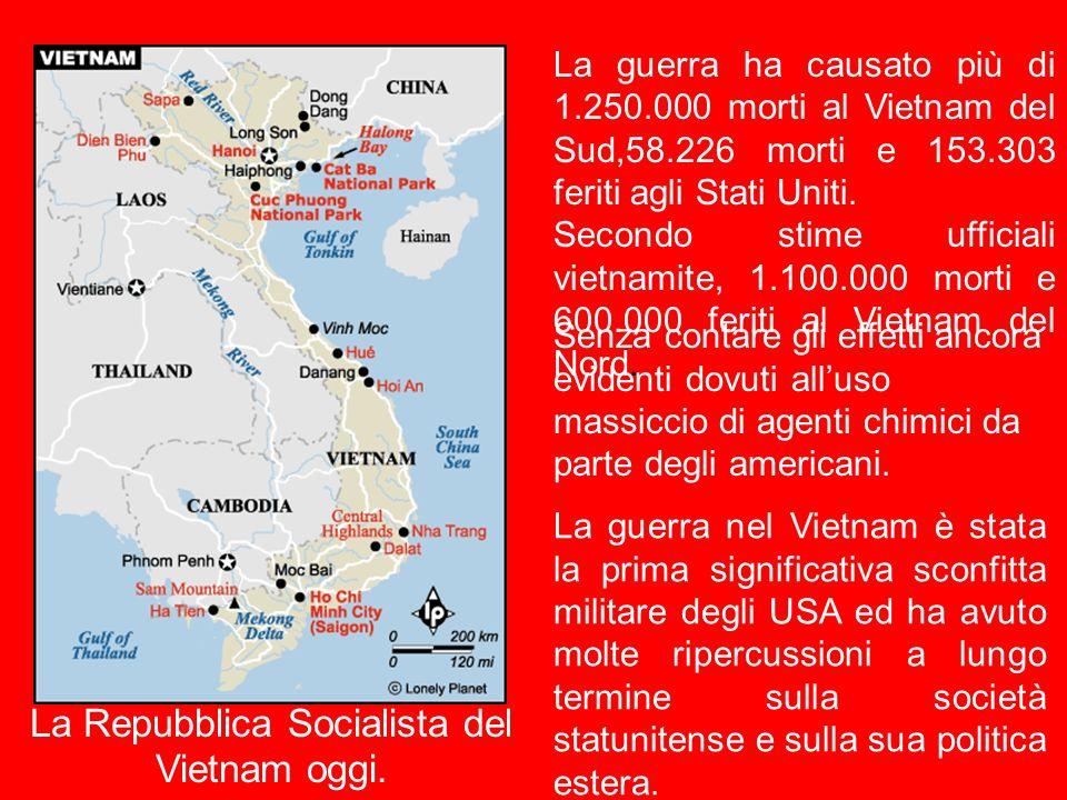 La Repubblica Socialista del Vietnam oggi. La capitale e Hanoi. La guerra ha causato più di 1.250.000 morti al Vietnam del Sud,58.226 morti e 153.303