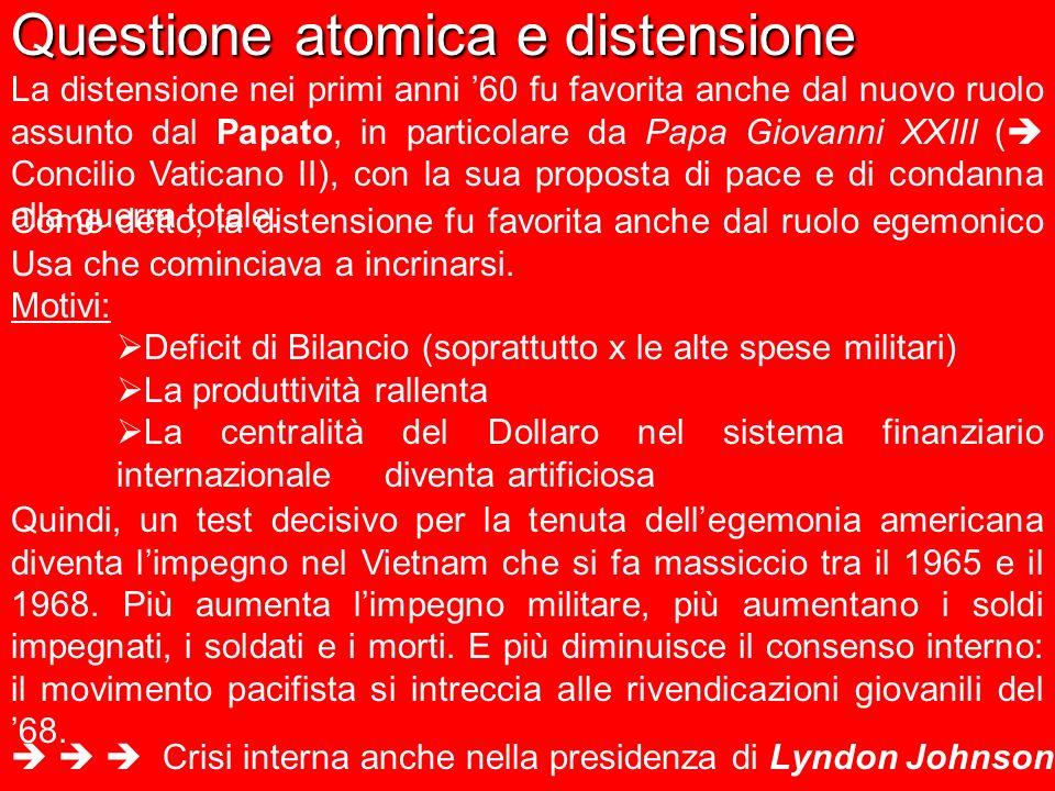 Questione atomica e distensione La distensione nei primi anni 60 fu favorita anche dal nuovo ruolo assunto dal Papato, in particolare da Papa Giovanni