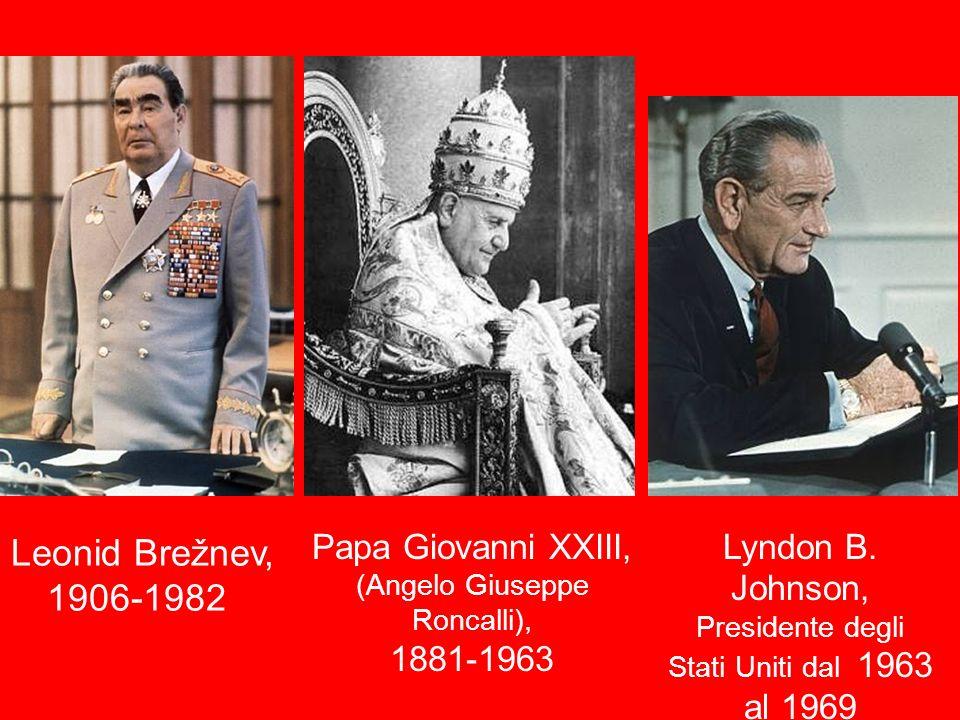 Leonid Brežnev, 1906-1982 Papa Giovanni XXIII, (Angelo Giuseppe Roncalli), 1881-1963 Lyndon B. Johnson, Presidente degli Stati Uniti dal 1963 al 1969