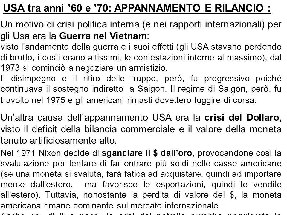 USA tra anni 60 e 70: APPANNAMENTO E RILANCIO : Un motivo di crisi politica interna (e nei rapporti internazionali) per gli Usa era la Guerra nel Viet