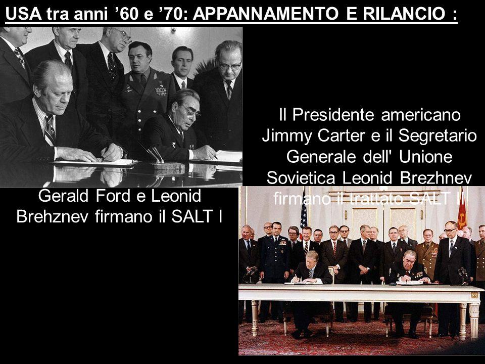 USA tra anni 60 e 70: APPANNAMENTO E RILANCIO : Gerald Ford e Leonid Brehznev firmano il SALT I Il Presidente americano Jimmy Carter e il Segretario G