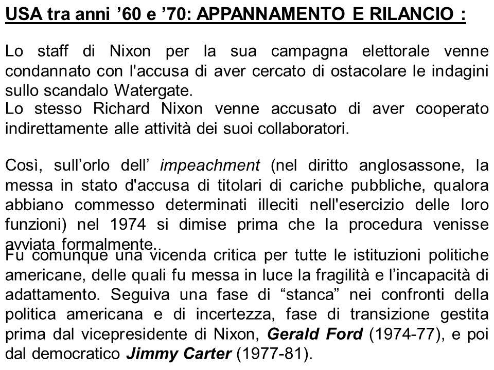 USA tra anni 60 e 70: APPANNAMENTO E RILANCIO : Lo staff di Nixon per la sua campagna elettorale venne condannato con l'accusa di aver cercato di osta